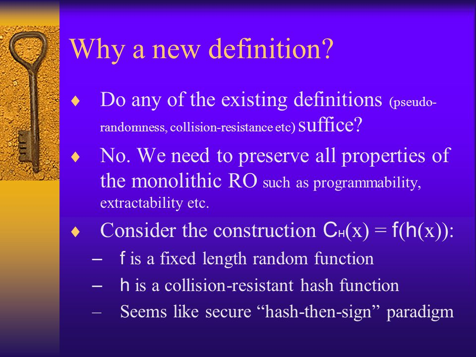 Why a new definition Do any of the existing definitions (pseudo-randomness, collision-resistance etc) suffice