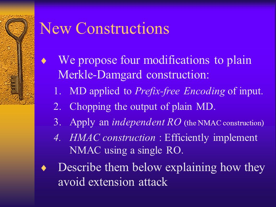 New Constructions We propose four modifications to plain Merkle-Damgard construction: MD applied to Prefix-free Encoding of input.