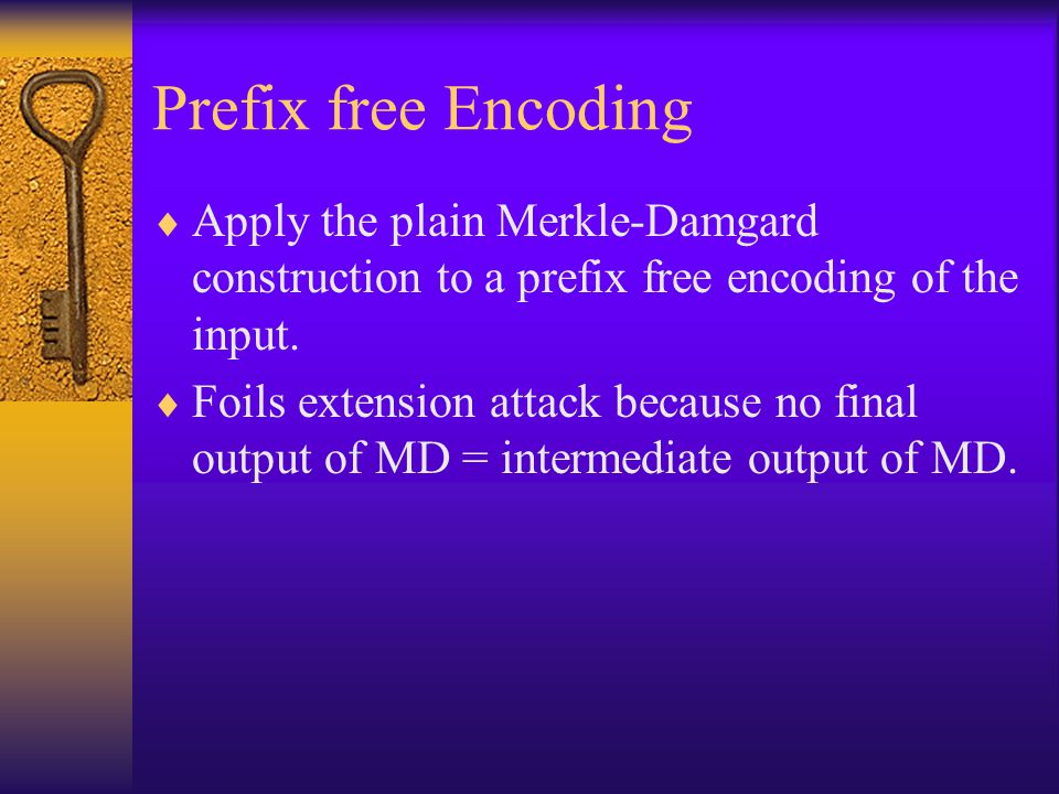 Prefix free Encoding Apply the plain Merkle-Damgard construction to a prefix free encoding of the input.