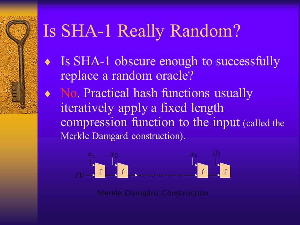 Is SHA-1 Really Random Is SHA-1 obscure enough to successfully replace a random oracle