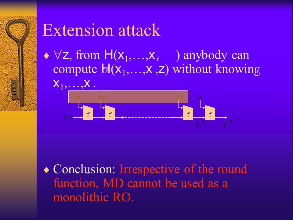 Extension attack z, from H(x1,…,x ) anybody can compute H(x1,…,x ,z) without knowing x1,…,x .
