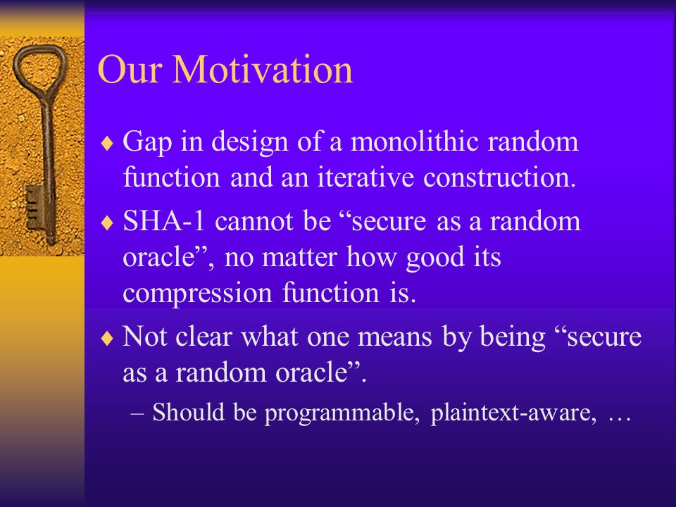 Our Motivation Gap in design of a monolithic random function and an iterative construction.
