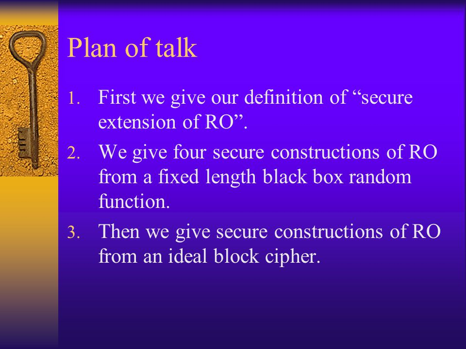Plan of talk First we give our definition of secure extension of RO .