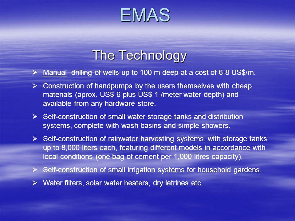 EMAS The Technology. Manual drilling of wells up to 100 m deep at a cost of 6-8 US$/m.