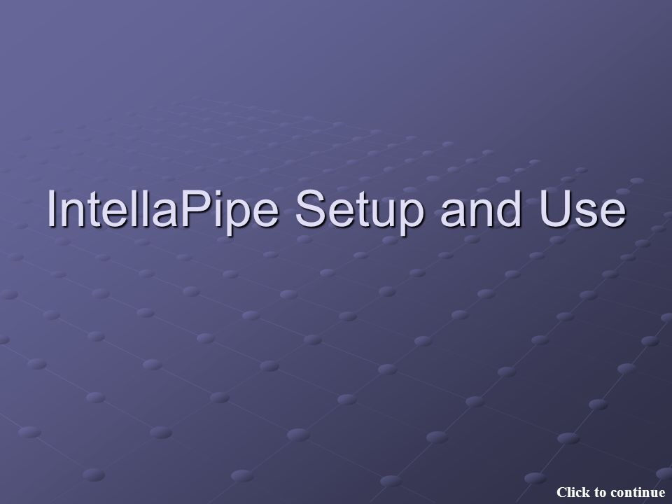 IntellaPipe Setup and Use