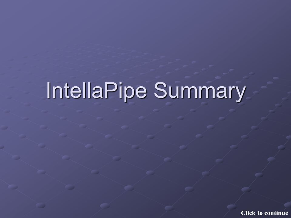 IntellaPipe Summary Click to continue