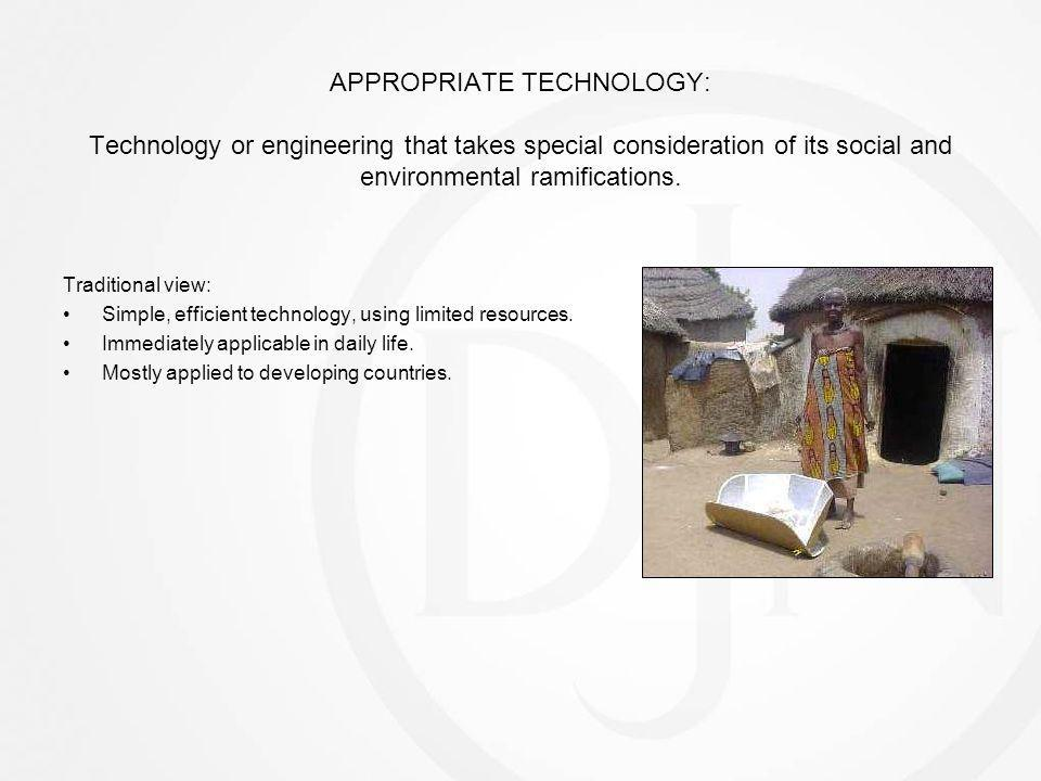 APPROPRIATE TECHNOLOGY: Technology or engineering that takes special consideration of its social and environmental ramifications.