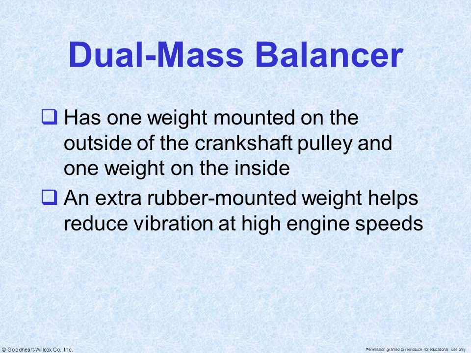 Dual-Mass Balancer Has one weight mounted on the outside of the crankshaft pulley and one weight on the inside.