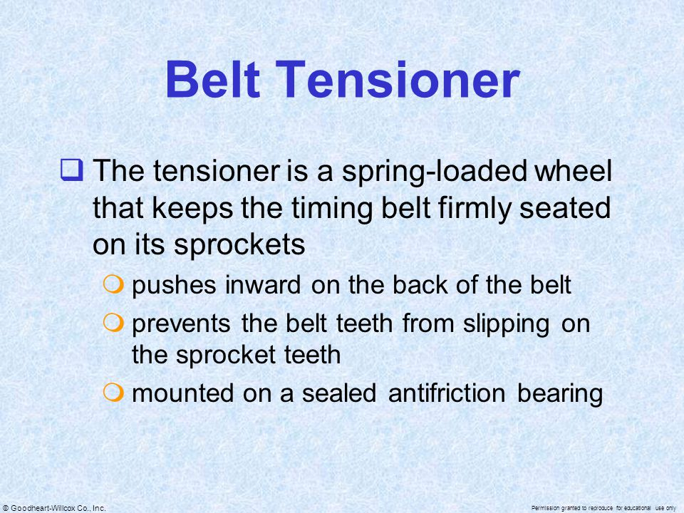 Belt Tensioner The tensioner is a spring-loaded wheel that keeps the timing belt firmly seated on its sprockets.
