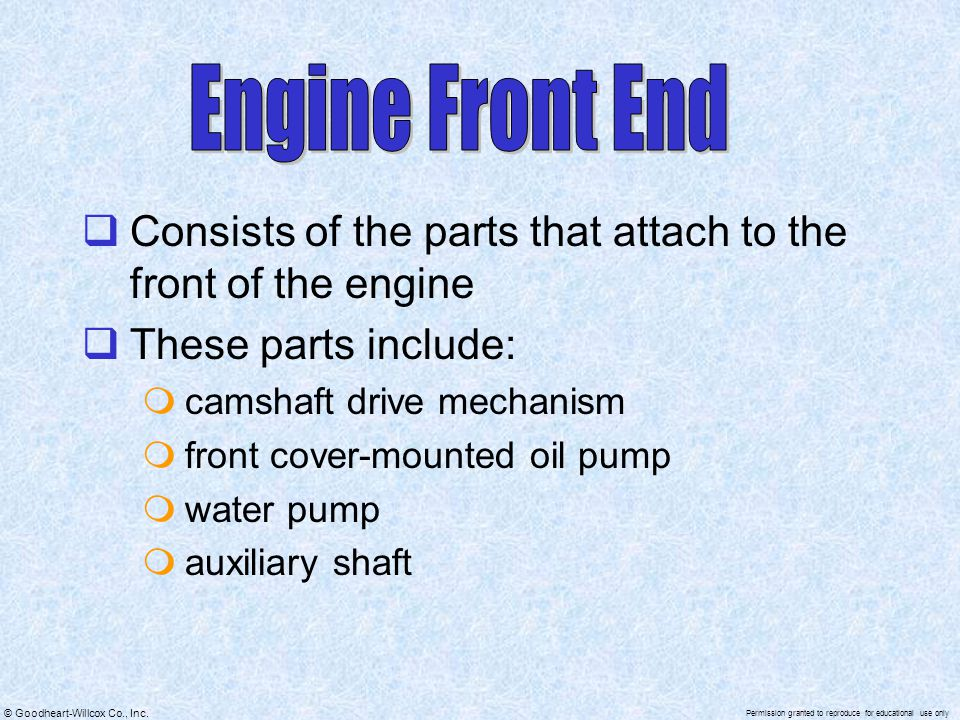 Engine Front End Consists of the parts that attach to the front of the engine. These parts include: