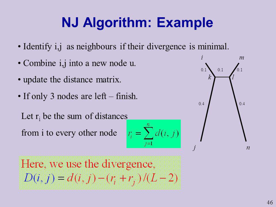 NJ Algorithm: Example Identify i,j as neighbours if their divergence is minimal. Combine i,j into a new node u.