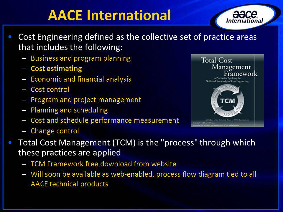 AACE International Cost Engineering defined as the collective set of practice areas that includes the following: