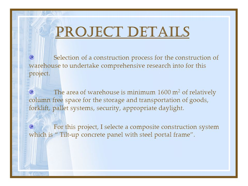 PROJECT DETAILS Selection of a construction process for the construction of warehouse to undertake comprehensive research into for this project.