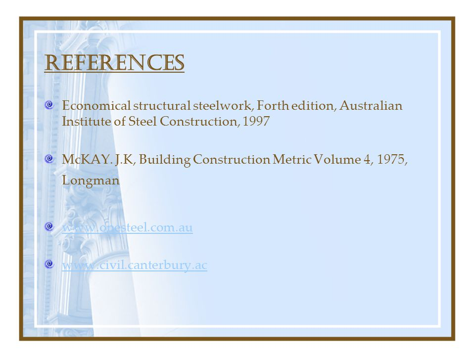 REFERENCES Economical structural steelwork, Forth edition, Australian Institute of Steel Construction, 1997.