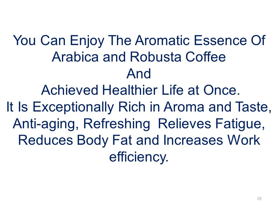 You Can Enjoy The Aromatic Essence Of Arabica and Robusta Coffee And