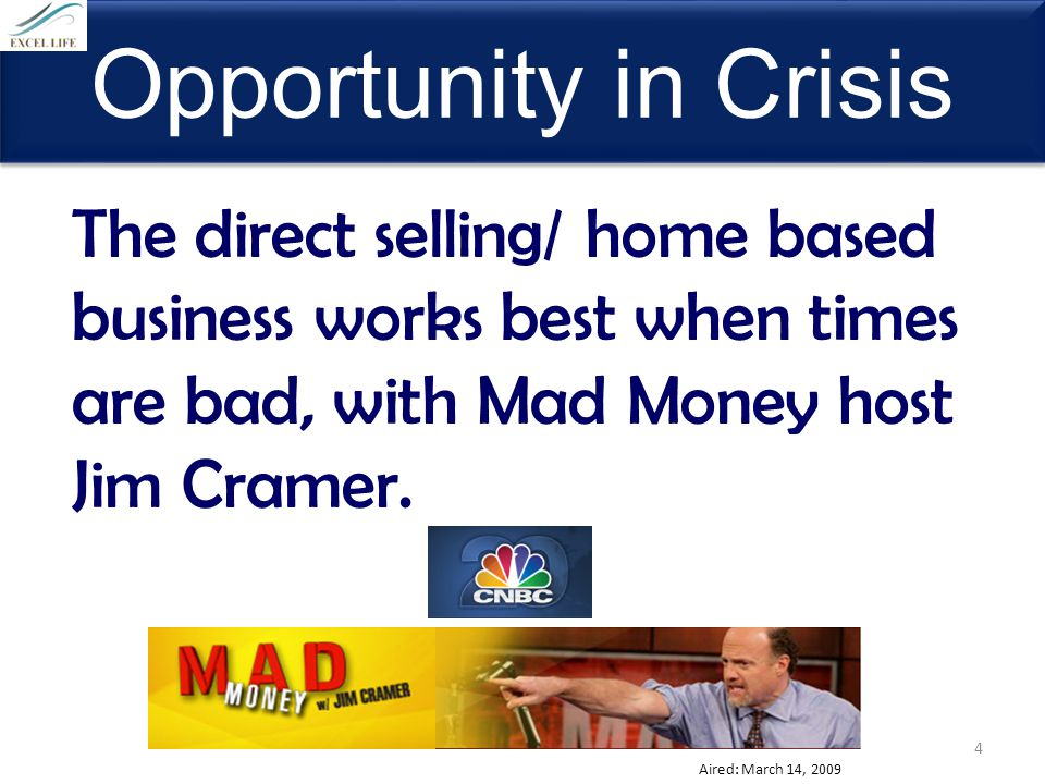 Opportunity in Crisis The direct selling/ home based business works best when times are bad, with Mad Money host Jim Cramer.