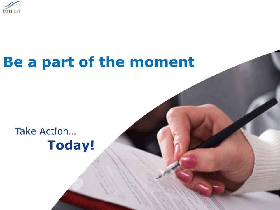 Be a part of the moment Take Action… Today! Take Action…