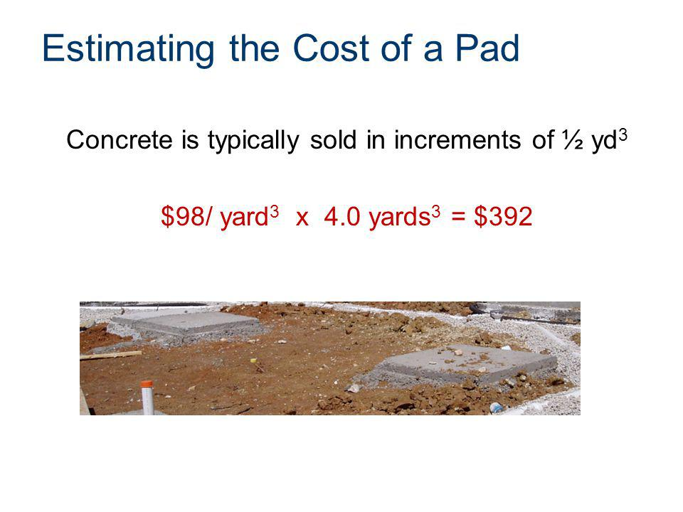 Estimating the Cost of a Pad
