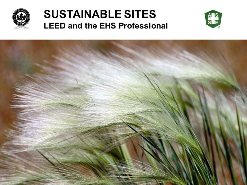 SUSTAINABLE SITES LEED and the EHS Professional