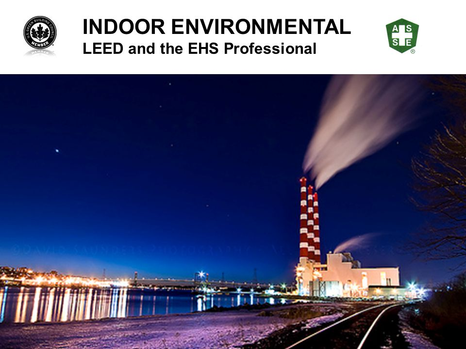 INDOOR ENVIRONMENTAL LEED and the EHS Professional
