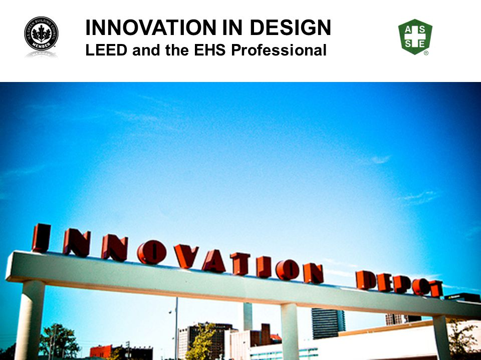 INNOVATION IN DESIGN LEED and the EHS Professional
