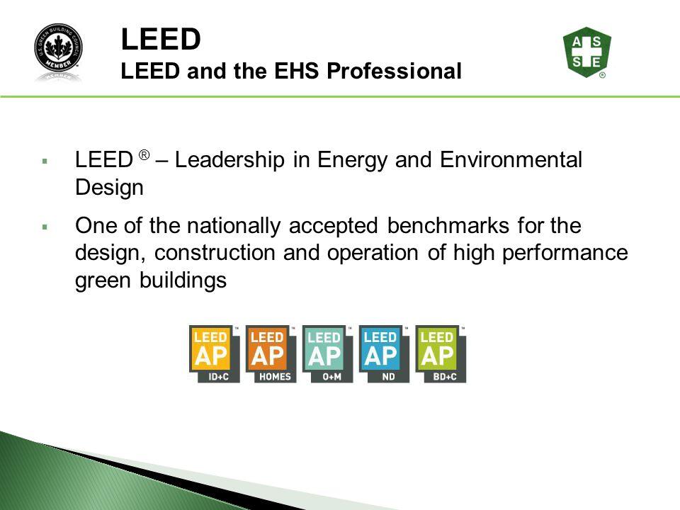LEED LEED® Awareness LEED and the EHS Professional
