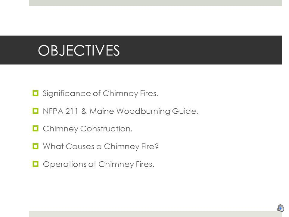 OBJECTIVES Significance of Chimney Fires.