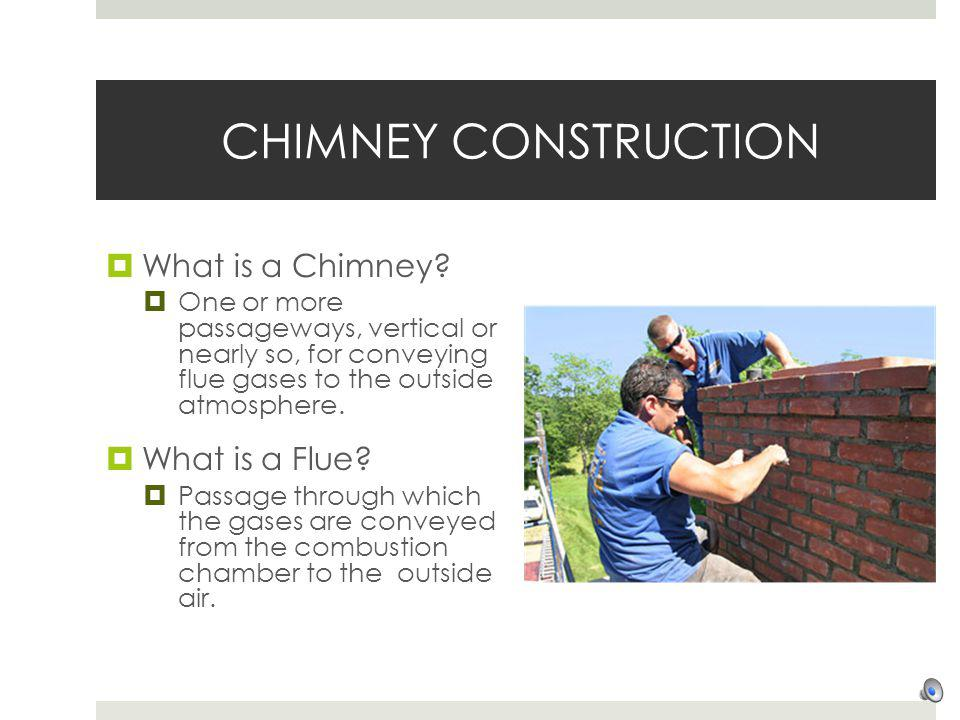 CHIMNEY CONSTRUCTION What is a Chimney What is a Flue