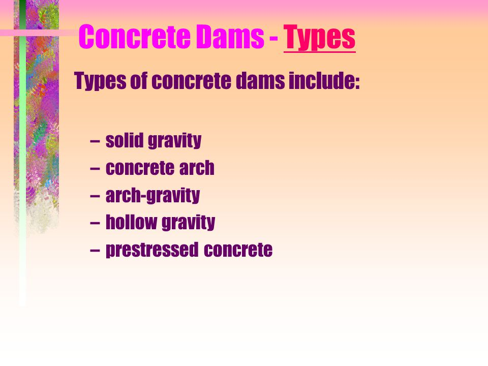 Concrete Dams - Types Types of concrete dams include: solid gravity