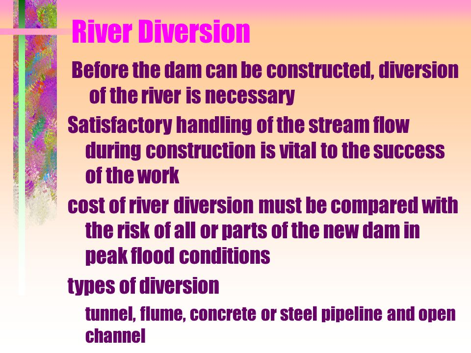 River Diversion Before the dam can be constructed, diversion of the river is necessary.