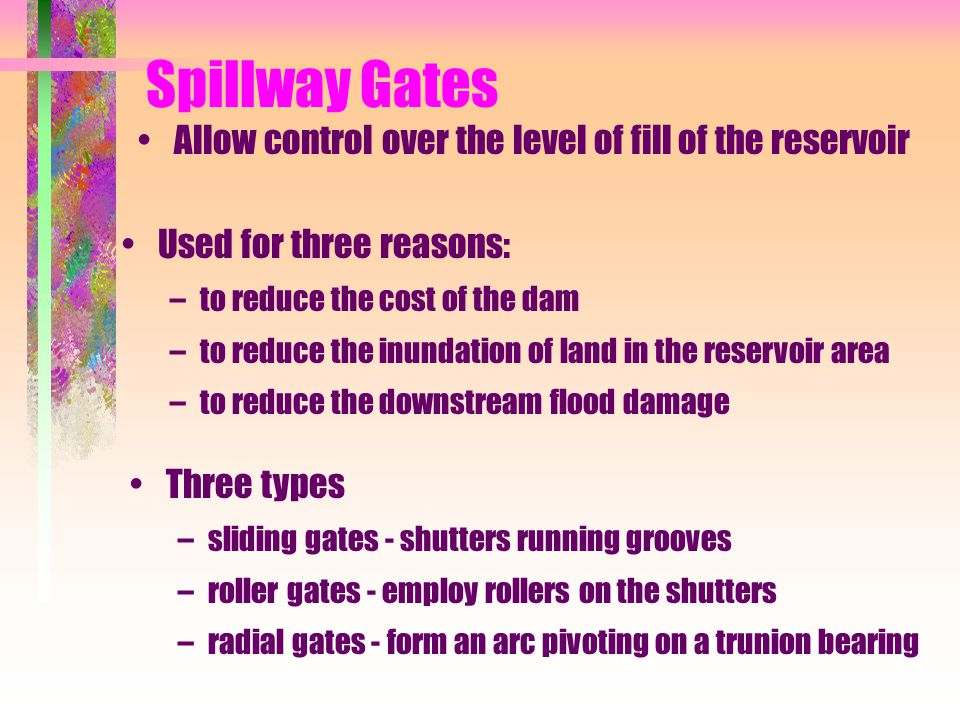 Spillway Gates Allow control over the level of fill of the reservoir