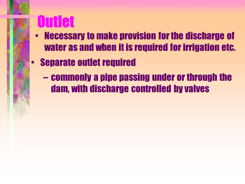 Outlet Necessary to make provision for the discharge of water as and when it is required for irrigation etc.