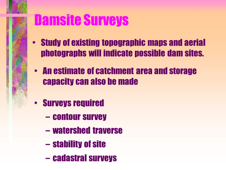 Damsite Surveys Study of existing topographic maps and aerial photographs will indicate possible dam sites.