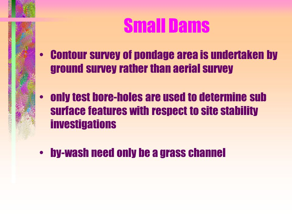 Small Dams Contour survey of pondage area is undertaken by ground survey rather than aerial survey.