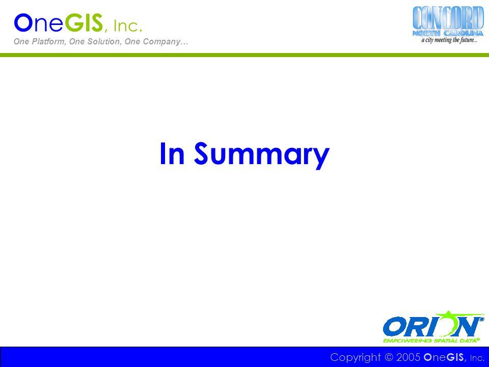 In Summary OneGIS, Inc. Copyright © 2005 OneGIS, Inc.