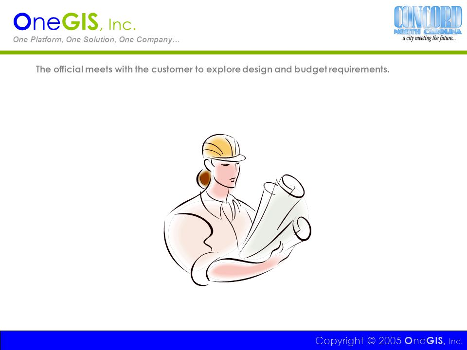 OneGIS, Inc. One Platform, One Solution, One Company… The official meets with the customer to explore design and budget requirements.