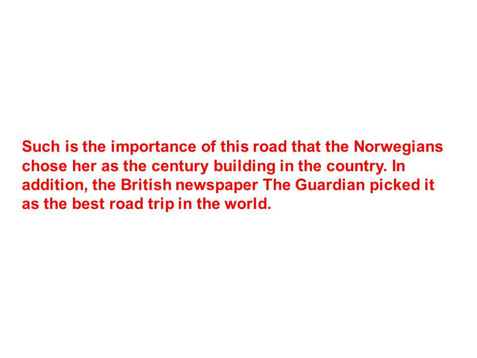 Such is the importance of this road that the Norwegians chose her as the century building in the country.