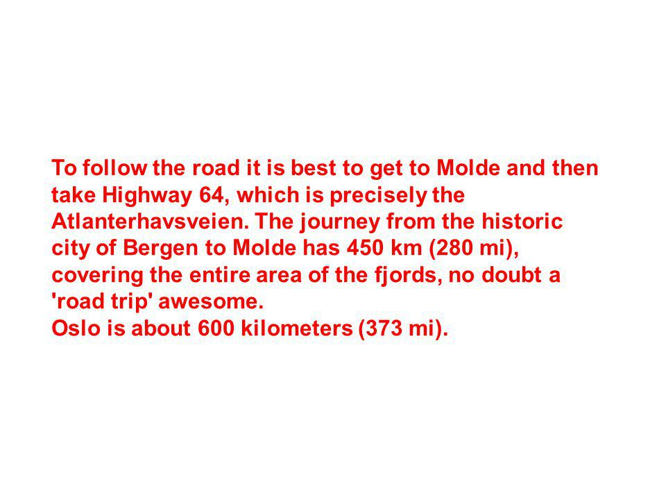 To follow the road it is best to get to Molde and then take Highway 64, which is precisely the Atlanterhavsveien.