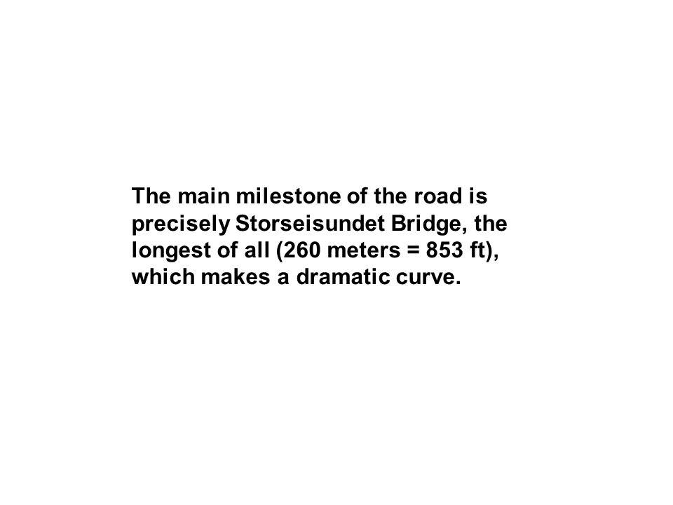 The main milestone of the road is precisely Storseisundet Bridge, the longest of all (260 meters = 853 ft), which makes a dramatic curve.