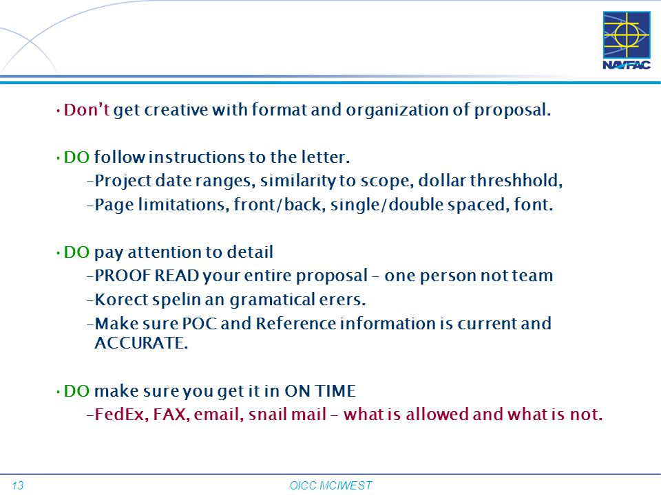 Don't get creative with format and organization of proposal.