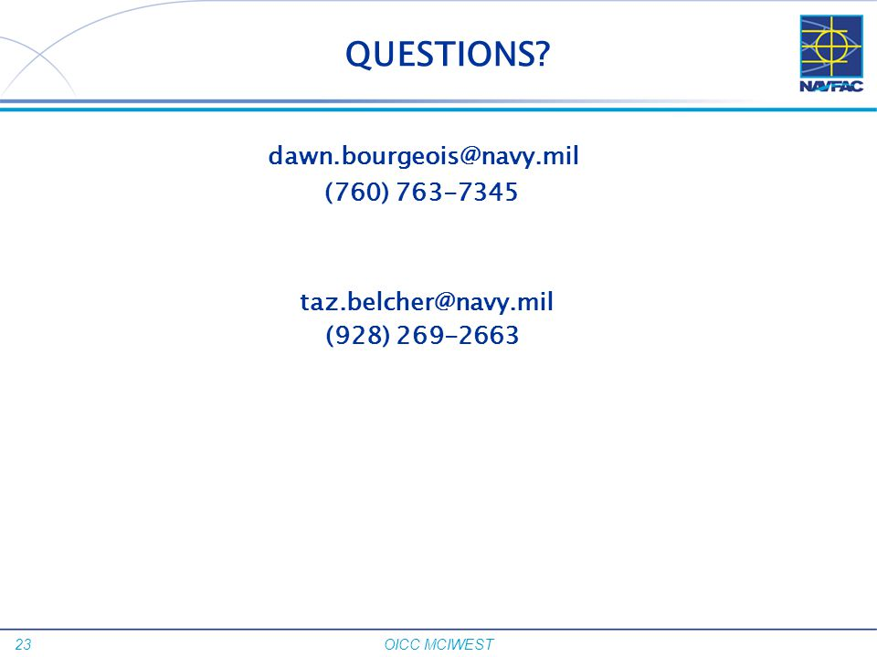 QUESTIONS dawn.bourgeois@navy.mil (760) 763-7345 taz.belcher@navy.mil