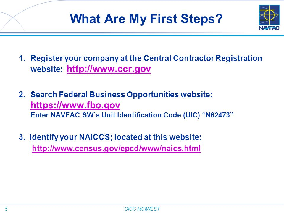 What Are My First Steps Register your company at the Central Contractor Registration website: http://www.ccr.gov.