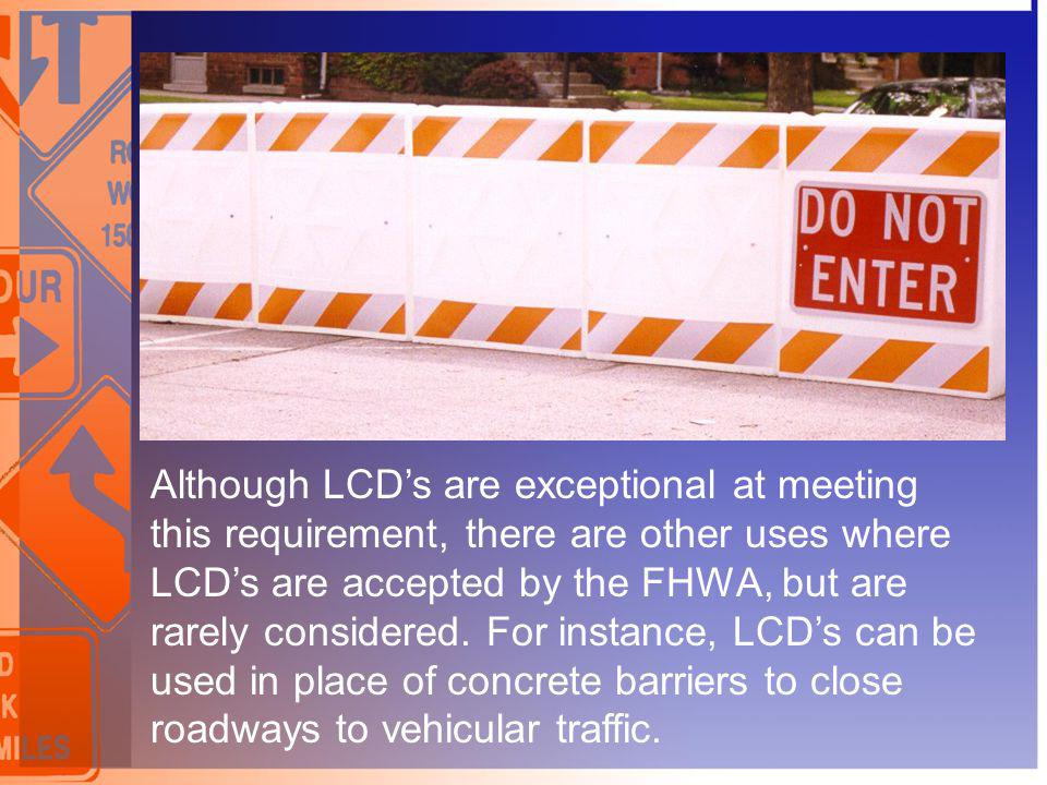 Although LCD's are exceptional at meeting this requirement, there are other uses where LCD's are accepted by the FHWA, but are rarely considered.