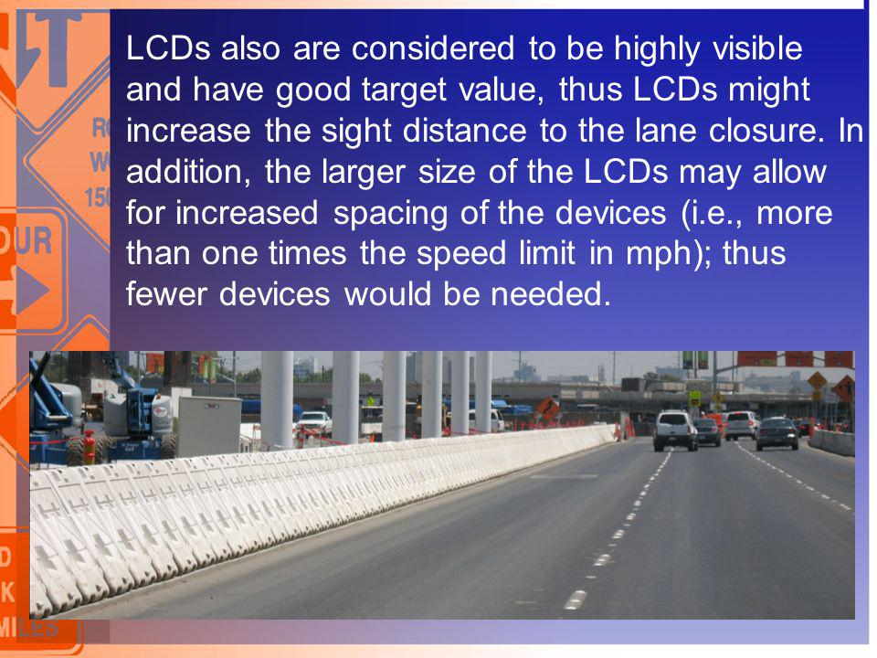 LCDs also are considered to be highly visible and have good target value, thus LCDs might increase the sight distance to the lane closure.
