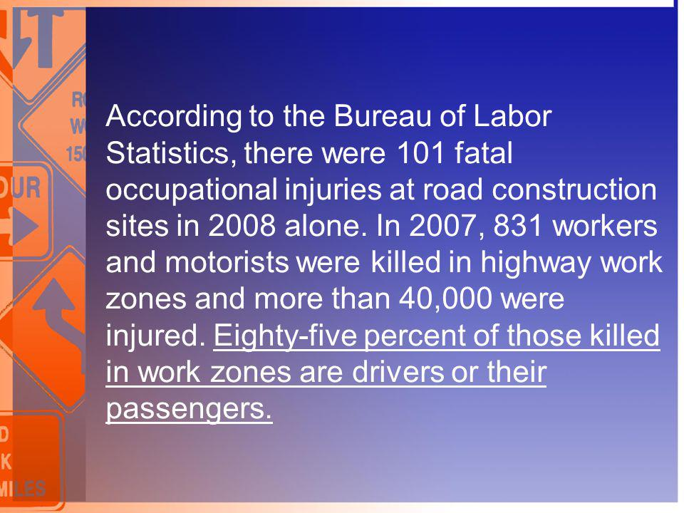 According to the Bureau of Labor Statistics, there were 101 fatal occupational injuries at road construction sites in 2008 alone.