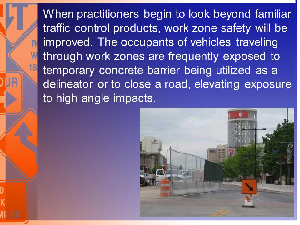 When practitioners begin to look beyond familiar traffic control products, work zone safety will be improved.