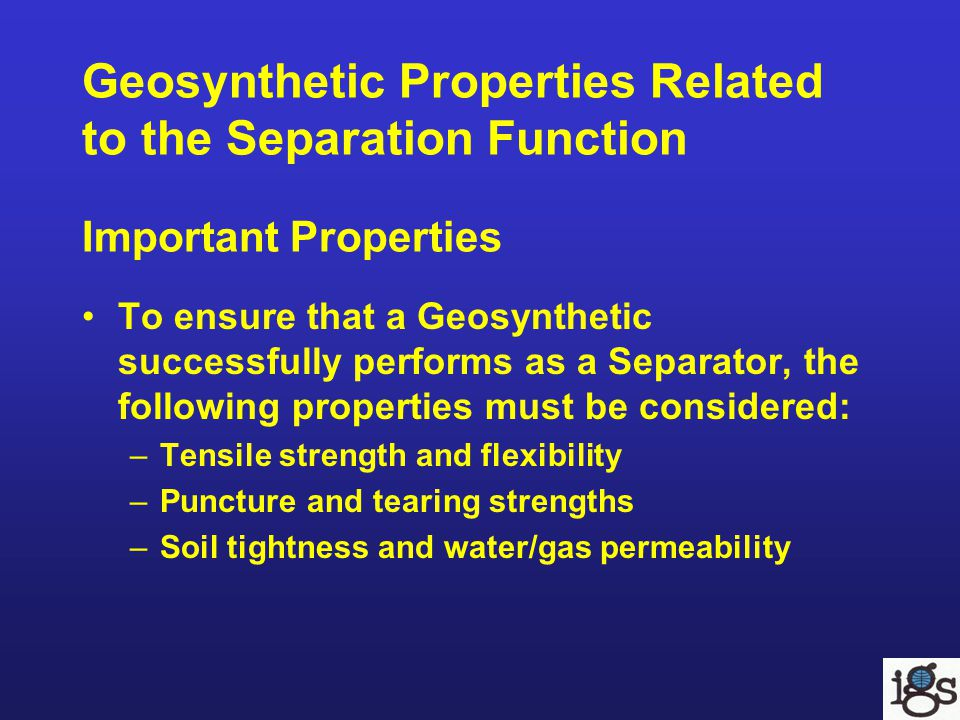 Geosynthetic Properties Related to the Separation Function Important Properties