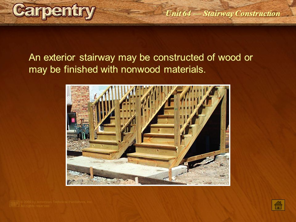 An exterior stairway may be constructed of wood or may be finished with nonwood materials.