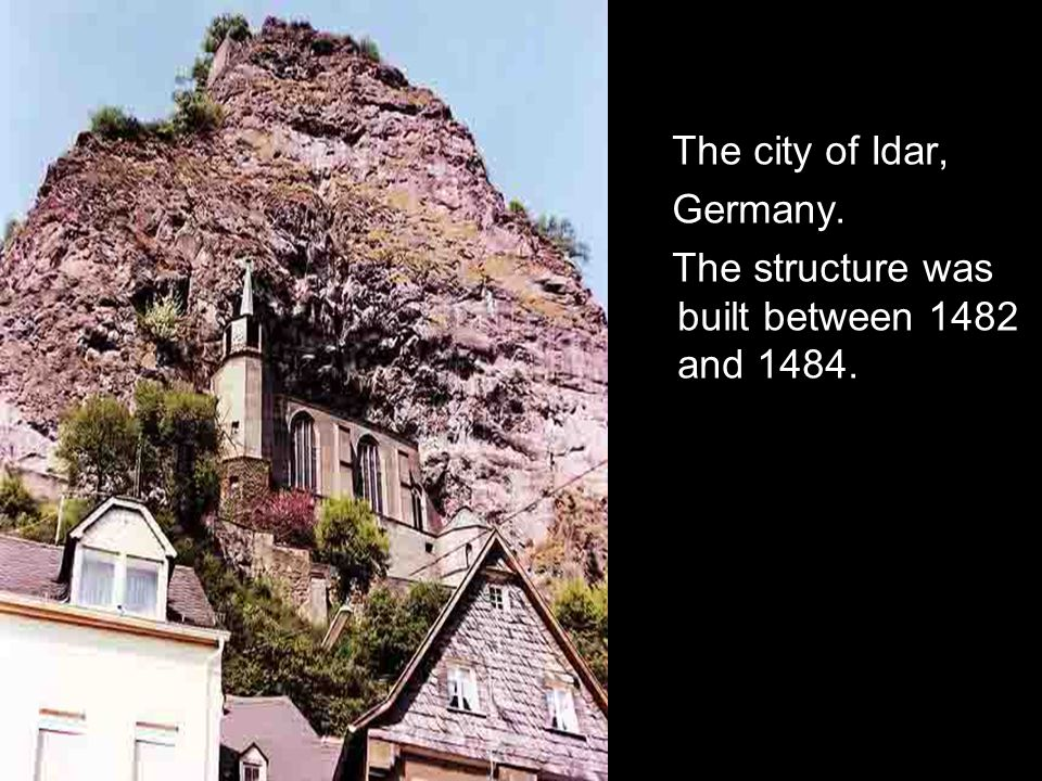 The city of Idar, Germany. The structure was built between 1482 and 1484.
