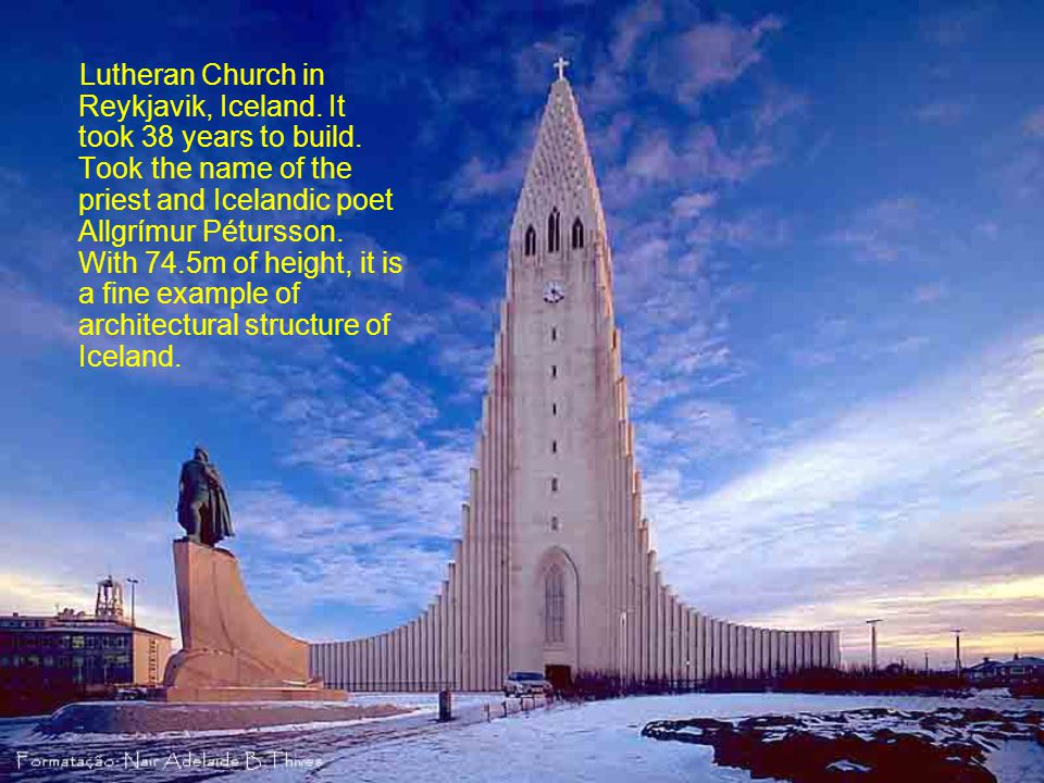 Lutheran Church in Reykjavik, Iceland. It took 38 years to build